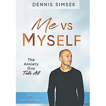 Me VS Myself - The Anxiety Guy Tells All by Dennis Simsek - 9780228800