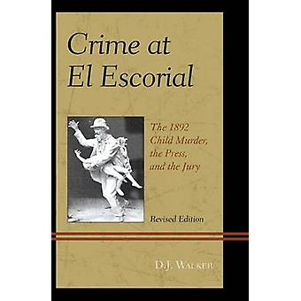 Crime At El Escorial - The 1892 Child Murder - the Press - and the Jur