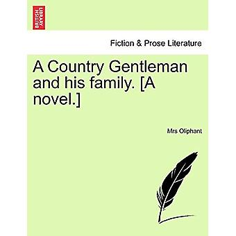 A Country Gentleman and His Family. [A Novel.] by Margaret Wilson Oli