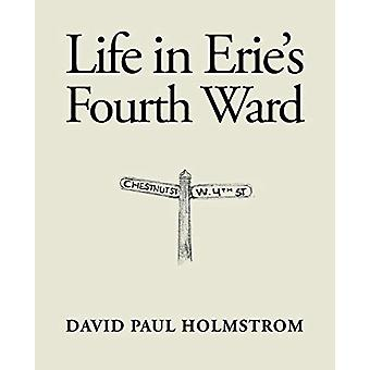 Life in Erie's Fourth Ward by David Paul Holmstrom - 9781489718433 Bo