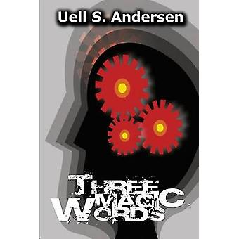 Three Magic Words by Uell S Andersen - 9781493731138 Book