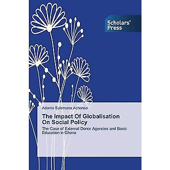 The Impact of Globalisation on Social Policy by Sulemana Achanso Adam
