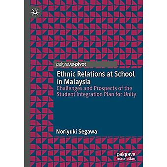 Ethnic Relations at School in Malaysia - Challenges and Prospects of t