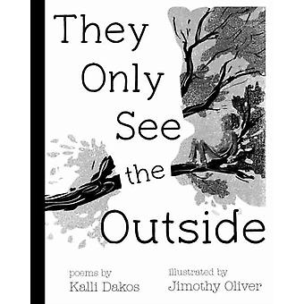 They Only See the Outside by Kalli Dakos