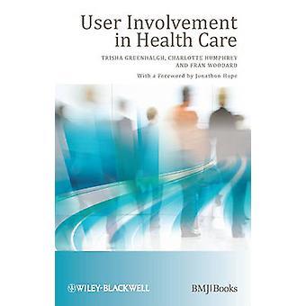 User Involvement in Health Care by Edited by Trisha Greenhalgh & Edited by Charlotte Humphrey & Edited by Fran Woodard
