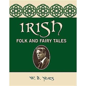 Irish Folk and Fairy Tales by William Butler Yeats