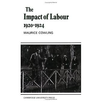 Impact of Labour 1920-1924: The Beginning of Modern British Politics (Cambridge Studies in the History and Theory...
