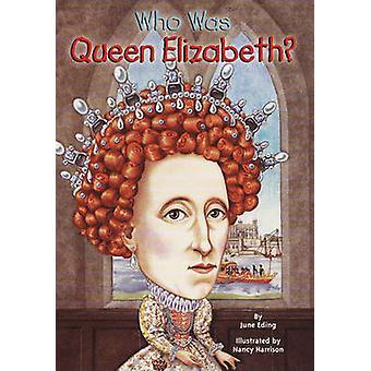 Wie Was de Queen Elizabeth? door juni Eding - Nancy Harrison - 97804484483
