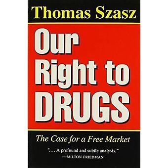 Nasze prawo do leków - w przypadku wolnego rynku przez Thomas Szasz - 9780