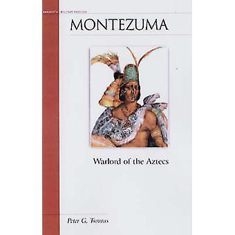 Montezuma - Warlord of the Aztecs by Peter G. Tsouras - 9781574888225