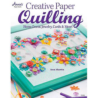 Creative Paper Quilling - Home Decor - Jewelry - Cards & More! by Ann