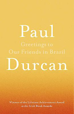 Greetings to Our Friends in Brazil by Paul Durcan - 9781910701126 Book