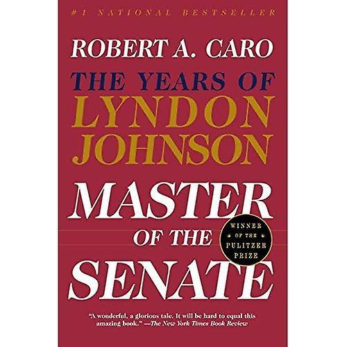 Master of the Senate: The Years of LBJ, Vol. III (Caro, Robert a. Years of Lyndon Johnson, 3.)