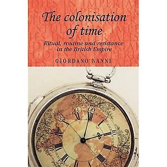 La colonizzazione del tempo: rituale, la Routine e la resistenza dell'Impero britannico (studi in imperialismo)