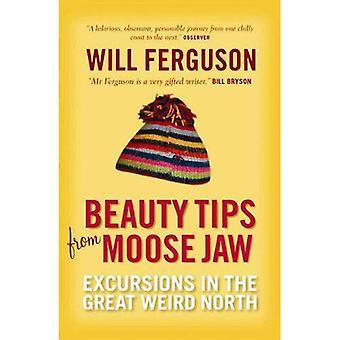 Beauty Tips uit Moose Jaw: Excursies in de grote raar noorden