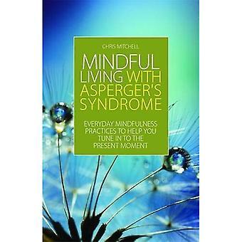 Tietoinen Living Aspergers oireyhtymä: Arjen Mindfulness käytäntöjä auttaa voit virittää nykyhetkeen