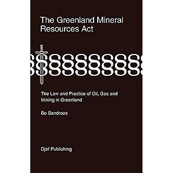 The Greenland Mineral Resources Act: The Law and Practice of Oil, Gas and Mining in Greenland