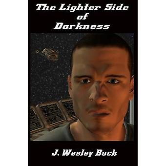 The Lighter Side of Darkness by Buck J Wesley