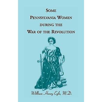 Alcune donne di Pennsylvania durante la guerra della rivoluzione di Egle & William Henry