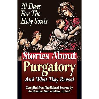 Stories About Purgatory and What They Reveal 30 Days for the Holy Souls by An Ursiline of Sligo