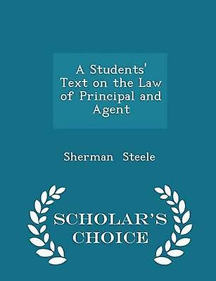 A Students Text on the Law of Principal and Agent  Scholars Choice Edition by Steele & Sherman