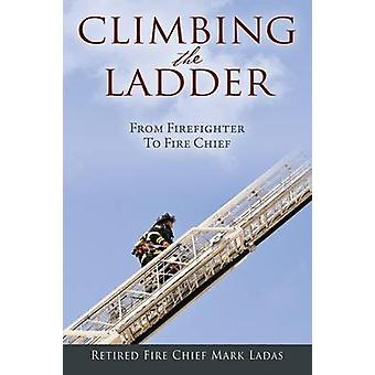 Climbing the Ladder From Firefighter to Fire Chief by Ladas & Mark