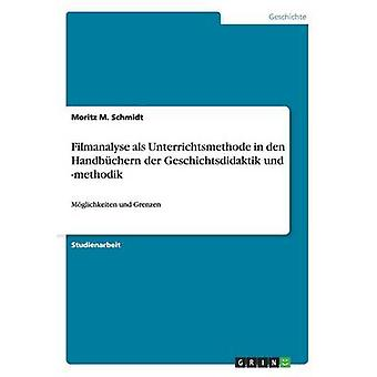 Filmanalyse als Unterrichtsmethode em den Handbchern der Geschichtsdidaktik und methodik por Schmidt & Moritz M.