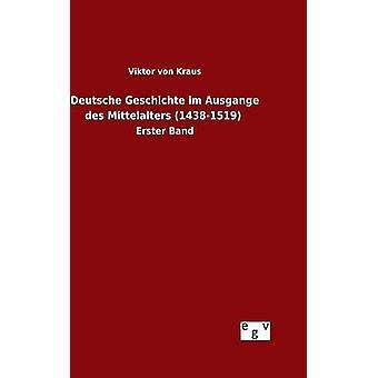 Deutsche Geschichte im Ausgange des Mittelalters 14381519 por Kraus y Viktor von