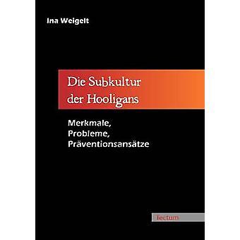 Die Subkultur der Hooligans by Weigelt & Ina