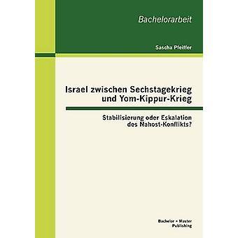 Israele zwischen Sechstagekrieg und YomKippurKrieg Stabilisierung oder Eskalation des NahostKonflikts di Pfeiffer & Sascha