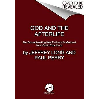 God And The Afterlife - The Groundbreaking New Evidence For God And Ne