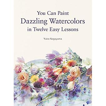 You Can Paint Dazzling Watercolors in Twelve Easy Lessons by You Can