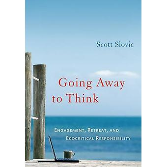 Going Away to Think - Engagement - Retreat - and Ecocritical Responsib