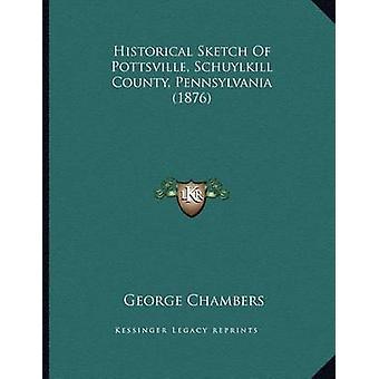 Historical Sketch of Pottsville - Schuylkill County - Pennsylvania (1
