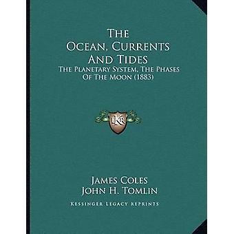 The Ocean - Currents and Tides - The Planetary System - the Phases of