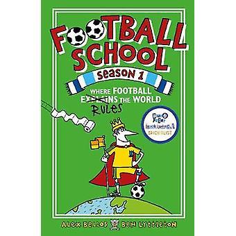 Football School Season 1 - Where Football Explains the World by Alex B
