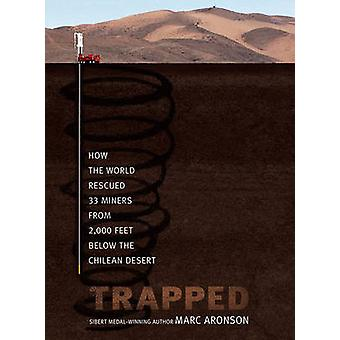Trapped - How the World Rescued 33 Miners from 2 -000 Feet Below the C