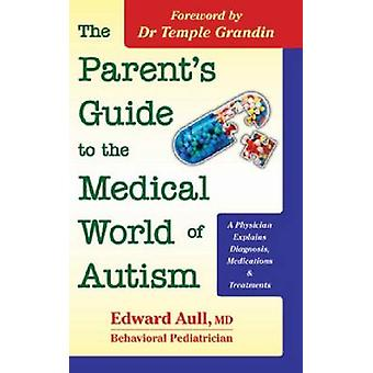 The Parent's Guide to the Medical World of Autism - A Physician Explai