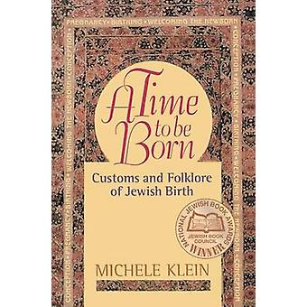 A Time to Be Born - Customs and Folklore of Jewish Birth by Michele Kl