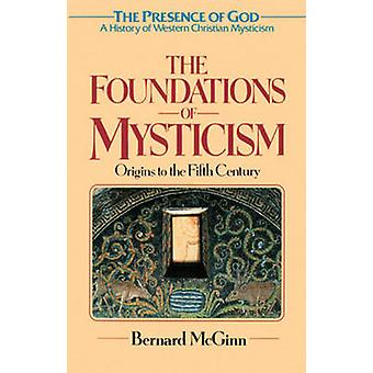 The Foundations of Mysticism - Origins to the Fifth Century - Vol.1 - Fo