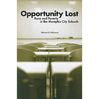 Opportunity Lost - Race and Poverty in the Memphis City Schools by Mar