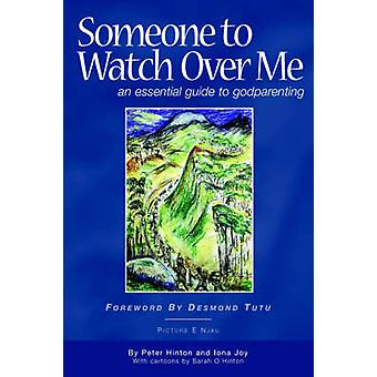 Someone to Watch Over Me  An Essential Guide to Godparenting by Hinton & Peter