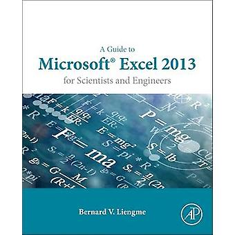 A Guide to Microsoft Excel 2013 for Scientists and Engineers by Berna