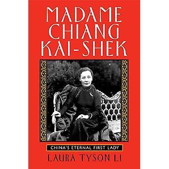 Madame Chiang Kaishek Chinas eviga första damen av Laura Tyson Li
