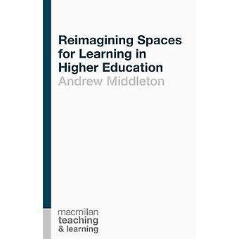Reimagining Spaces for Learning in Higher Education by Andrew Middleton