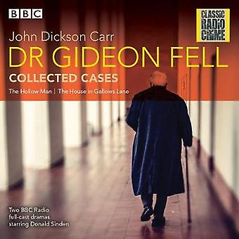 Dr Gideon Fell Collected Cases  Classic Radio Crime by John Dickson Carr & Read by Donald Sinden & Read by John Hartley & Read by Full Cast