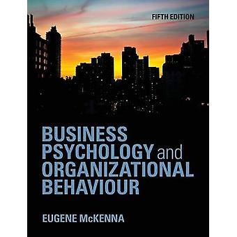 Business Psychology and Organizational Behaviour by Eugene McKenna
