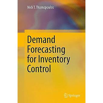 Demand Forecasting for Inventory Control by Thomopoulos & Nick T.