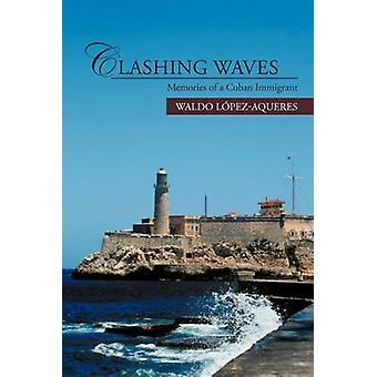 Clashing Waves Memories of a Cuban Immigrant by L. PezAqueres & Waldo
