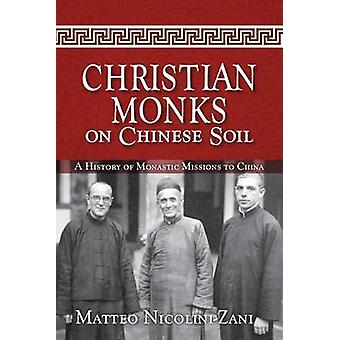 Christian Monks on Chinese Soil A History of Monastic Missions to China by NicoliniZani & Matteo